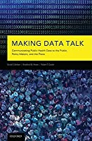 Making Data Talk: The Science And Practice Of Translating Public Health Research And Surveillance Findings To Policy Makers, The Public, And The Press David E. Nelson