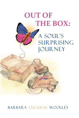 Out of the Box: A Souls Surprising Journey Barbara Lucerne Woolley