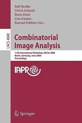 Combinatorial Image Analysis: 11th International Workshop, Iwcia 2006, Berlin, Germany, June 19-21, 2006, Proceedings  by  Ralf Reulke