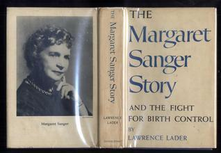 The Margaret Sanger Story and the Fight for Birth Control  by  Lawrence Lader