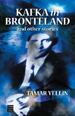 Kafka in Brontëland and Other Stories  by  Tamar Yellin