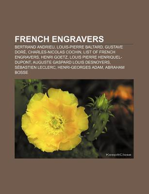 French Engravers: Bertrand Andrieu, Louis-Pierre Baltard, Gustave Dor , Charles-Nicolas Cochin, List of French Engravers, Henri Goetz  by  Source Wikipedia
