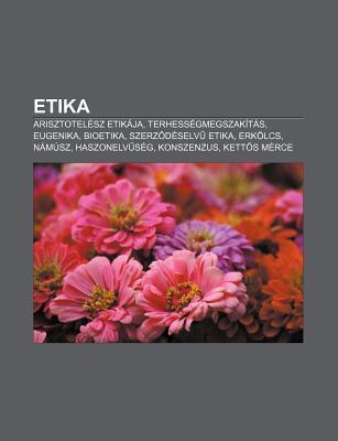 Etika: Arisztotel Sz Etik Ja, Terhess Gmegszak T S, Eugenika, Bioetika, Szerz D Selv Etika, Erk Lcs, N M Sz, Haszonelv S G, K  by  Source Wikipedia