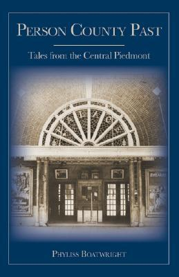 Person County Past: Tales from the Central Piedmont Phyliss Boatwright