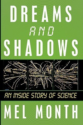Dreams and Shadows: An Inside Story of Science  by  Mel Month
