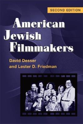 American Jewish Filmmakers (2d ed.) David Desser