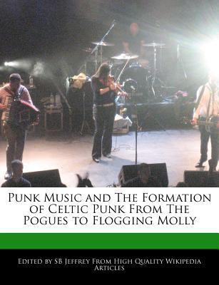 Punk Music and the Formation of Celtic Punk from the Pogues to Flogging Molly S.B. Jeffrey