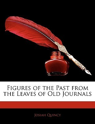 Figures of the Past from the Leaves of Old Journals  by  Josiah Quincy