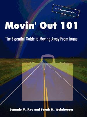 Movin Out 101: The Essential Guide to Moving Away from Home Jeannie M. Ray