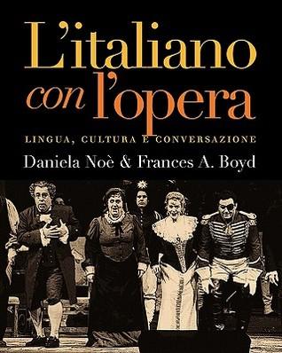 L`italiano con l`opera: Lingua, cultura e conversazione Daniela Noe