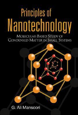 Principles of Nanotechnology: Molecular Based Study of Condensed Matter in Small Systems  by  G. Ali Mansoori