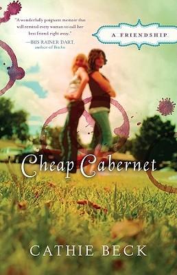 Cheap Cabernet: A Friendship  by  Cathie Beck