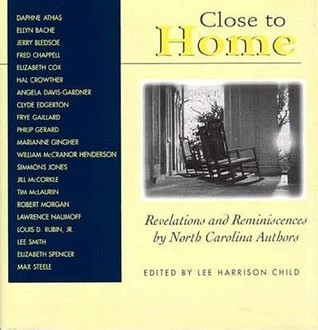 Close to Home: Revelations and Reminiscences North Carolina Authors by Lee Harrison Child