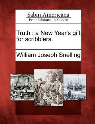 Truth: A New Years Gift for Scribblers. William Joseph Snelling