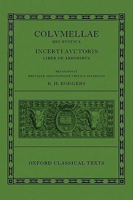 L. Ivni Moderati Colvmellae Res Rustica: Incerti Auctoris Liber de Arboribvs  by  R. H. Rodgers