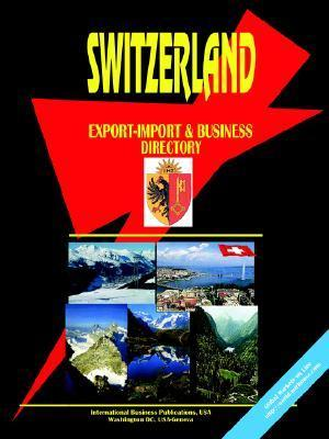 Switzerland Export-Import and Business Directory  by  USA International Business Publications
