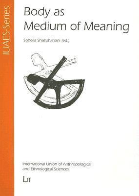 Body As Medium Of Meaning (Iuaes Series)  by  Soheila Shahshahani