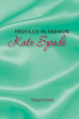 Kate Spade: Profiles in Fashion Margo Freistadt