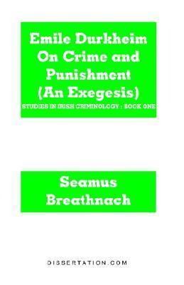 Emile Durkheim on Crime and Punishment  by  Seamus Breathnach