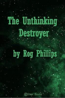Unthinking Destroyer  by  Rog Philips