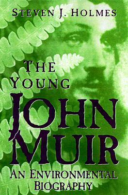 Young John Muir: An Environmental Biography Steven Pavlos Holmes