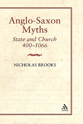 Anglo-Saxon Myths: State and Church, 400-1066  by  Nicholas Brooks