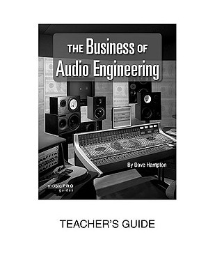 The Business of Audio Engineering: Teachers Guide  by  Dave Hampton
