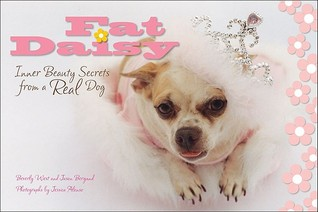 Fat Daisy: Inner Beauty Secrets from a Real Dog  by  Beverly West