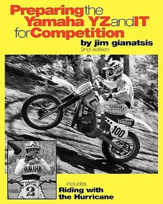 Preparing the Yamaha YZ and IT for Competition: includes Riding with the Hurricane: 2 Jim Gianatsis