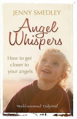 Angel Whispers: How to Get Closer to Your Angels. Jenny Smedley  by  Jenny Smedley