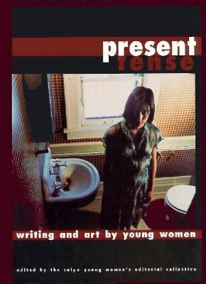 Present Tense--Writing and Art  by  Young Women: Edited by the CALYX Young Womens Editorial Collective by Micki Reaman