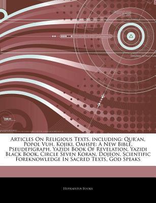 Articles on Religious Texts, Including: Quran, Popol Vuh, Kojiki, Oahspe: A New Bible, Pseudepigraph, Yazidi Book of Revelation, Yazidi Black Book, C  by  Hephaestus Books