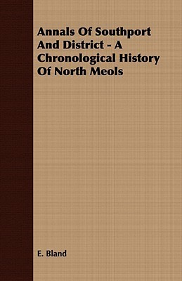 Annals of Southport and District - A Chronological History of North Meols E. Bland