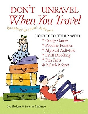 Dont Unravel When You Travel: Hold It Together With Goofy Games, Peculiar Puzzles, Atypical Activites, Droll Doodling, Fun Facts & Much More!  by  Joe Rhatigan