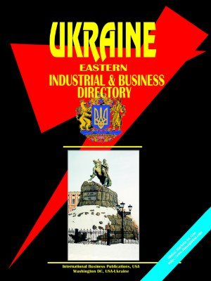 Ukraine Eastern Industrial and Business Directory  by  USA International Business Publications