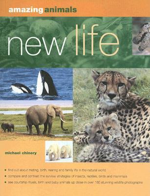 New Life: Mating, conception, birth and rearing the young  by  Michael Chinery