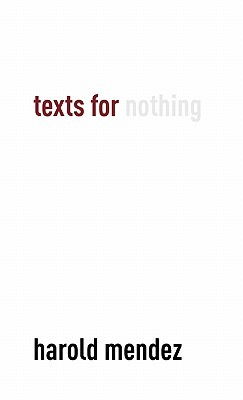 Texts for Nothing  by  Harold Mendez