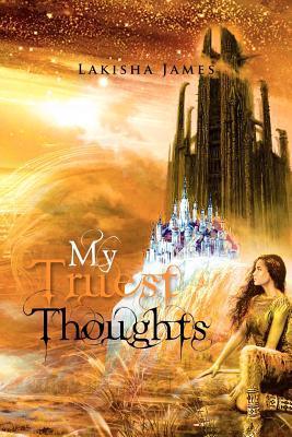My Truest Thoughts Lakisha James