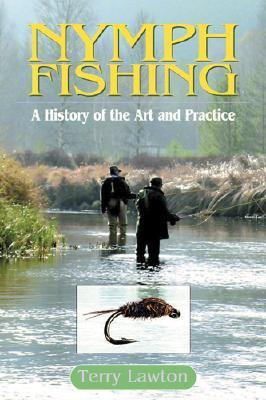Nymph Fishing: A History of the Art and Practice  by  Terry Lawton