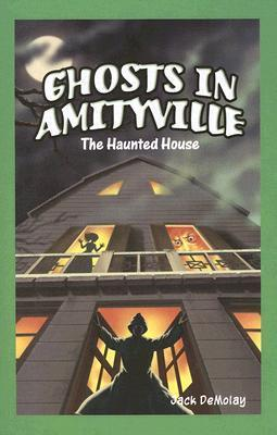 Ghosts in Amityville: The Haunted House  by  Jack Demolay