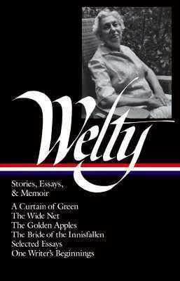 Eudora Welty: Stories, Essays, and Memoirs  by  Eudora Welty