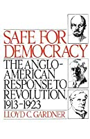 Safe For Democracy: The Anglo American Response To Revolution, 1913 1923  by  Lloyd C. Gardner