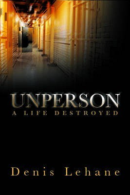 Unperson: A Life Destroyed  by  Denis Lehane