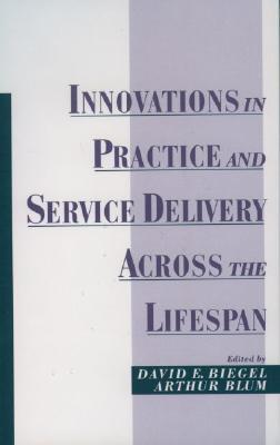 Innovations in Practice and Service Delivery Across the Lifespan  by  David E. Biegel