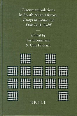 Brills Indological Library, Circumambulations in South Asian History: Essays in Honour of Dirk H.A. Kolff  by  Jos J.L. Gommans