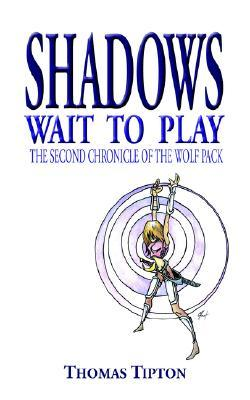 Shadows Wait to Play: The Second Chronicle of the Wolf Pack Thomas Tipton