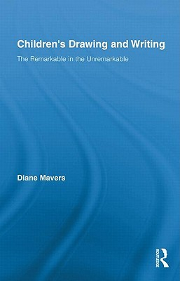 Children S Writing and Drawing as Design: The Remarkable in the Unremarkable  by  Diane Mavers
