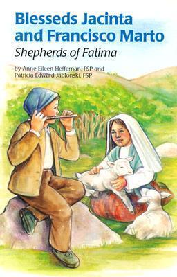 Blessed Jacinta and Francisco Marto: Shepherds of Fatima  by  Anne Eileen Heffernan