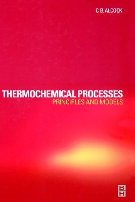 Thermochemical Processes: Principles and Models  by  C.B. Alcock