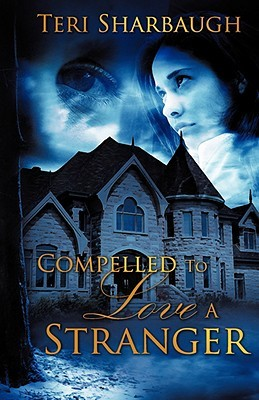 Compelled to Love a Stranger  by  Teri Sharbaugh
